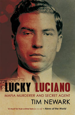 Lucky Luciano: Mafia Murderer and Secret Agent by Tim Newark