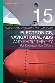 Reeds Vol 15: Electronics, Navigational Aids and Radio Theory for Electrotechnical Officers by Steve Richards
