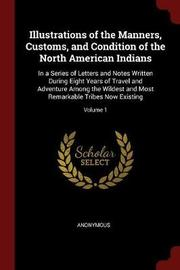 Illustrations of the Manners, Customs, and Condition of the North American Indians by * Anonymous image