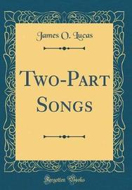 Two-Part Songs (Classic Reprint) by James O Lucas image