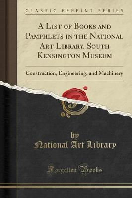 A List of Books and Pamphlets in the National Art Library, South Kensington Museum by National Art Library