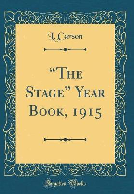 """The Stage"" Year Book, 1915 (Classic Reprint) by L. Carson"