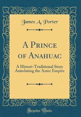 A Prince of Anahuac by James A. Porter