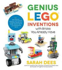Genius Lego Inventions with Bricks You Already Have by Sarah Dees