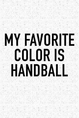 My Favorite Color Is Handball by Getthread Handball Journals