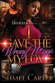 I Gave the Wrong N*gga My Love by Shmel Carter