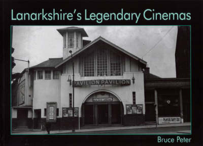 Lanarkshire's Legendary Cinemas by Bruce Peter image