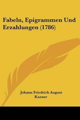 Fabeln, Epigrammen Und Erzahlungen (1786) by Johann Friedrich August Kazner image