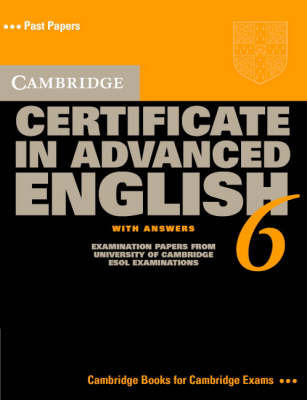Cambridge Certificate in Advanced English 6 Student's Book with Answers: Examination Papers from the University of Cambridge ESOL Examinations: 6 by Cambridge ESOL