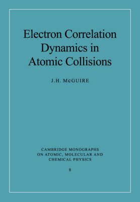 Electron Correlation Dynamics in Atomic Collisions by J.H. McGuire