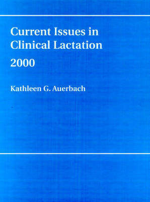 Current Issues in Clinical Lactation: 2000 by Kathleen G Auerbach