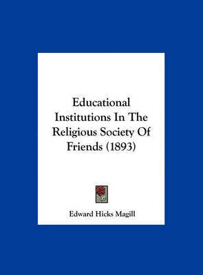 Educational Institutions in the Religious Society of Friends (1893) by Edward Hicks Magill
