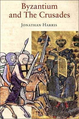 Byzantium and the Crusades by Jonathan Harris