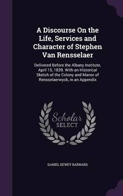 A Discourse on the Life, Services and Character of Stephen Van Rensselaer by Daniel Dewey Barnard