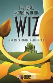 The Gospel According to the Wiz by Otis Moss