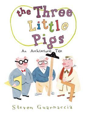Three Little Pigs: An Architectural Tale by Steven Guarnaccia