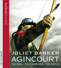 Agincourt: The King, the Campaign, the Battle by Juliet Barker image