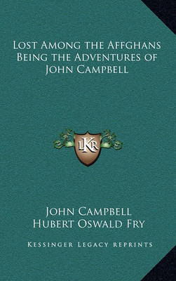 Lost Among the Affghans Being the Adventures of John Campbell by John Campbell