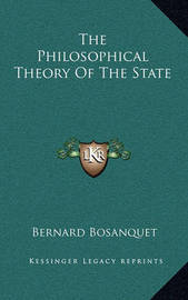 The Philosophical Theory of the State by Bernard Bosanquet