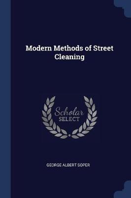 Modern Methods of Street Cleaning by George Albert Soper