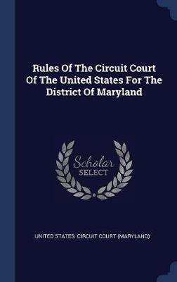Rules of the Circuit Court of the United States for the District of Maryland
