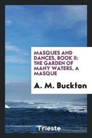 Masques and Dances, Book II by A. M. Buckton image