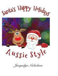 Santa's Happy Holidays, Aussie Style by Jacquelyn Nicholson