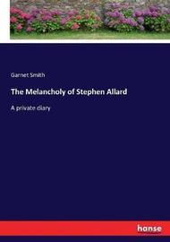 The Melancholy of Stephen Allard by Garnet Smith