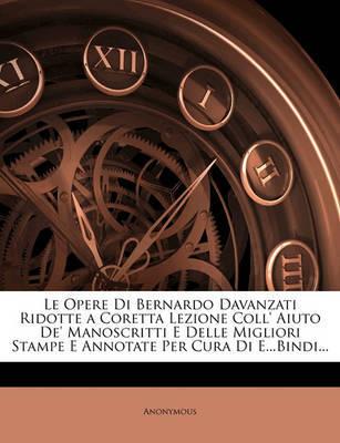 Le Opere Di Bernardo Davanzati Ridotte a Coretta Lezione Coll' Aiuto de' Manoscritti E Delle Migliori Stampe E Annotate Per Cura Di E...Bindi... by * Anonymous image