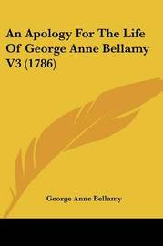 An Apology For The Life Of George Anne Bellamy V3 (1786) by George Anne Bellamy
