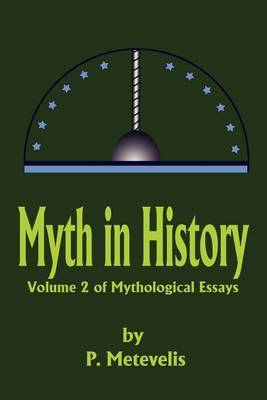 Myth in History: Volume 2 of Mythological Essays by Peter J. Metevelis