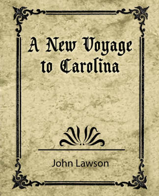 A New Voyage to Carolina by Lawson John Lawson