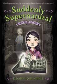 Suddenly Supernatural: School Spirit by Elizabeth Cody Kimmel