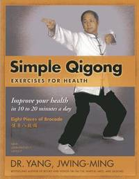 Simple Qigong Exercises for Health by Jwing Ming Yang