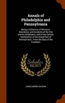 Annals of Philadelphia and Pennsylvania by John Fanning Watson image