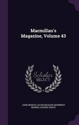 MacMillan's Magazine, Volume 43 by John Morley image