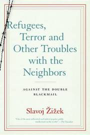 Refugees, Terror and Other Troubles with the Neighbors by Slavoj Z?iz?ek