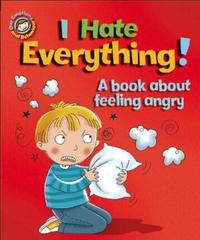 Our Emotions and Behaviour: I Hate Everything!: A book about feeling angry by Sue Graves