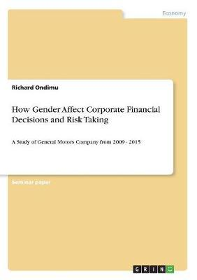How Gender Affect Corporate Financial Decisions and Risk Taking by Richard Ondimu