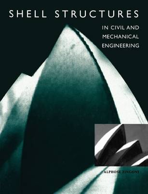 Shell structures in civil and mechanical engineering: theory and closed-form analytical solutions by Alphose Zingoni