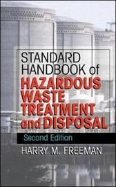Standard Handbook of Hazardous Waste Treatment and Disposal by Harry M. Freeman