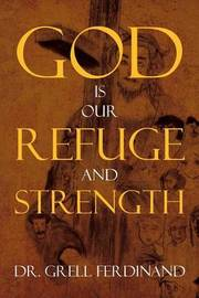 God Is Our Refuge and Strength by Grell Ferdinand, Dr
