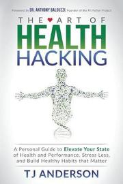 The Art of Health Hacking by Tj Anderson