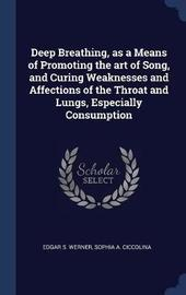 Deep Breathing, as a Means of Promoting the Art of Song, and Curing Weaknesses and Affections of the Throat and Lungs, Especially Consumption by Edgar S. Werner