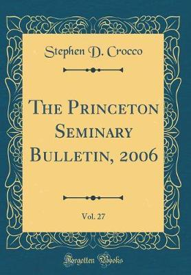 The Princeton Seminary Bulletin, 2006, Vol. 27 (Classic Reprint) by Stephen D Crocco