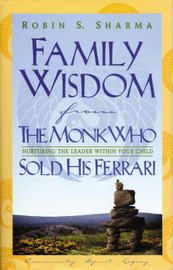 Family Wisdom from the Monk Who Sold His Ferrari: Nurturing the Leader within Your Child by Robin S Sharma image