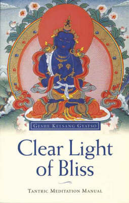 Clear Light of Bliss: Tantric Meditation Manual by Geshe Kelsang Gyatso