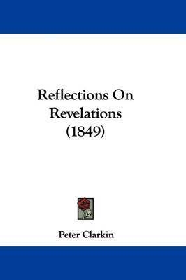 Reflections On Revelations (1849) by Peter Clarkin