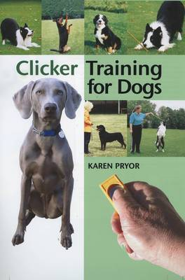 Clicker Training for Dogs by Karen Pryor