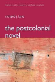 The Postcolonial Novel by Richard Lane